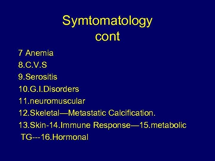 Symtomatology cont 7 Anemia 8. C. V. S 9. Serositis 10. G. I. Disorders