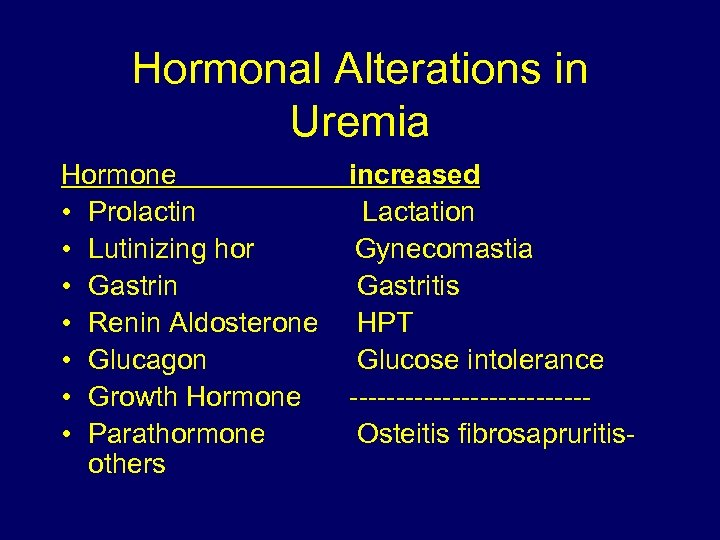 Hormonal Alterations in Uremia Hormone increased • Prolactin Lactation • Lutinizing hor Gynecomastia •