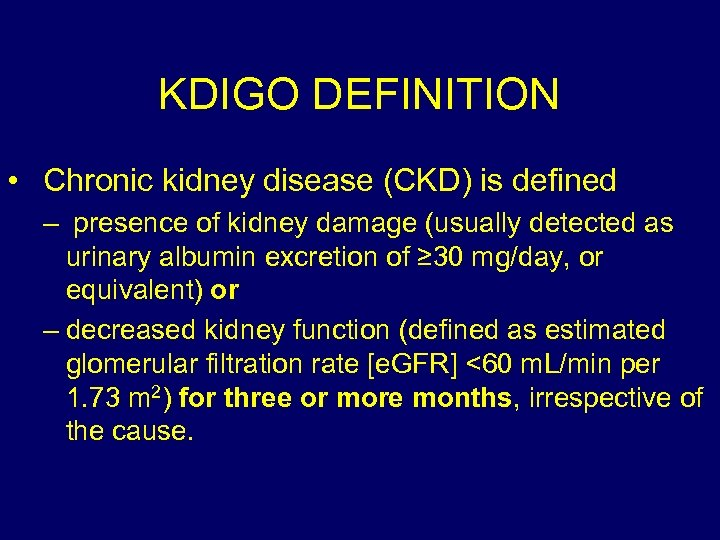 KDIGO DEFINITION • Chronic kidney disease (CKD) is defined – presence of kidney damage