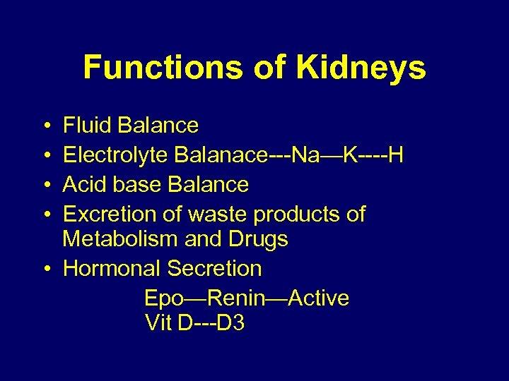 Functions of Kidneys • • Fluid Balance Electrolyte Balanace---Na—K----H Acid base Balance Excretion of