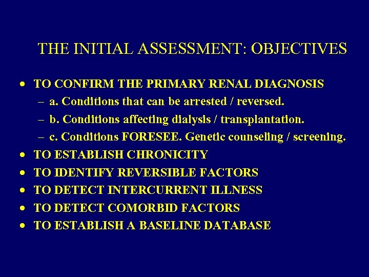 THE INITIAL ASSESSMENT: OBJECTIVES · TO CONFIRM THE PRIMARY RENAL DIAGNOSIS – a. Conditions