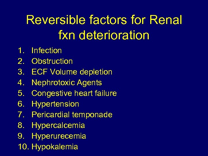 Reversible factors for Renal fxn deterioration 1. Infection 2. Obstruction 3. ECF Volume depletion