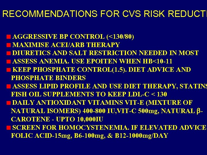 RECOMMENDATIONS FOR CVS RISK REDUCTI AGGRESSIVE BP CONTROL (<130/80) MAXIMISE ACEI/ARB THERAPY DIURETICS AND