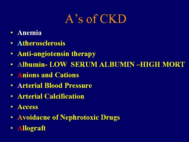 A's of CKD • • • Anemia Atherosclerosis Anti-angiotensin therapy Albumin- LOW SERUM ALBUMIN