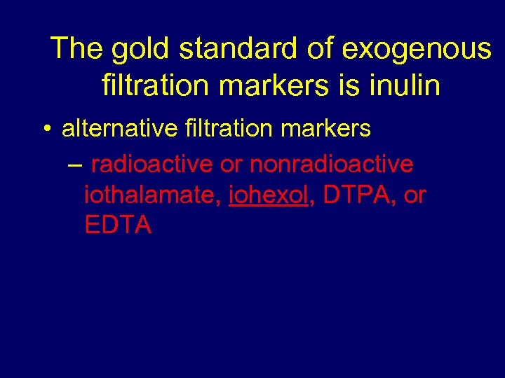 The gold standard of exogenous filtration markers is inulin • alternative filtration markers –