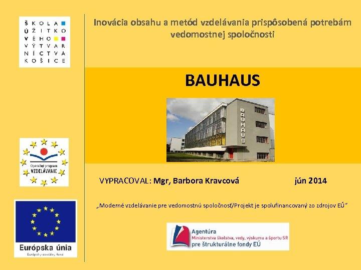Inovácia obsahu a metód vzdelávania prispôsobená potrebám vedomostnej spoločnosti BAUHAUS The Design history VYPRACOVAL: