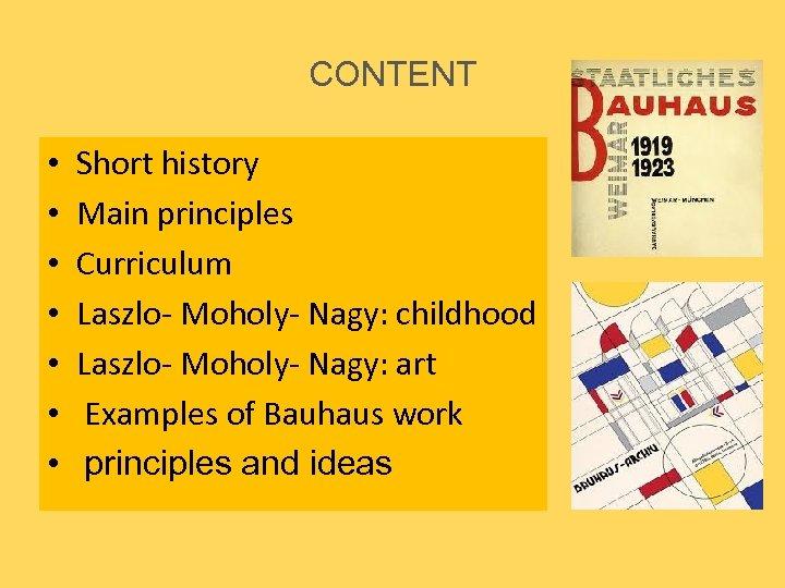 CONTENT • • Short history Main principles Curriculum Laszlo- Moholy- Nagy: childhood Laszlo- Moholy-