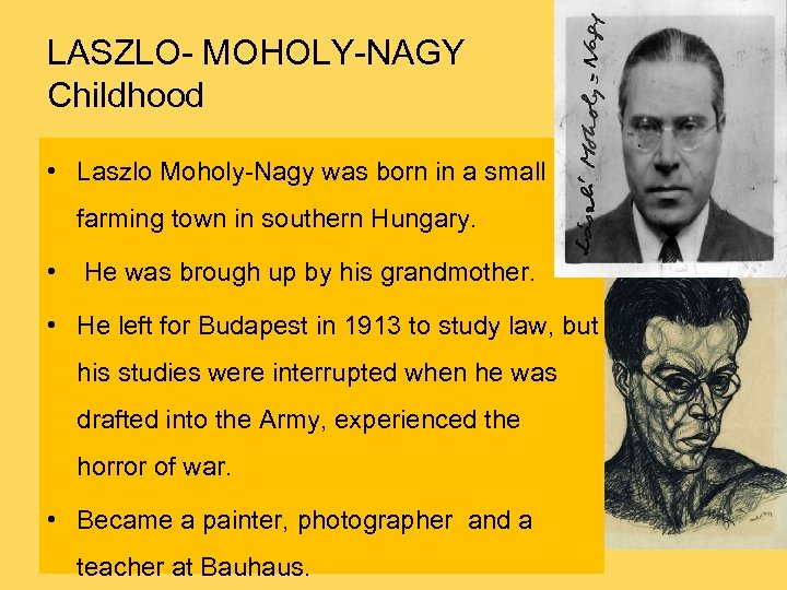 LASZLO- MOHOLY-NAGY Childhood • Laszlo Moholy-Nagy was born in a small farming town in