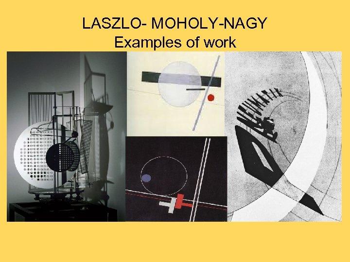 LASZLO- MOHOLY-NAGY Examples of work