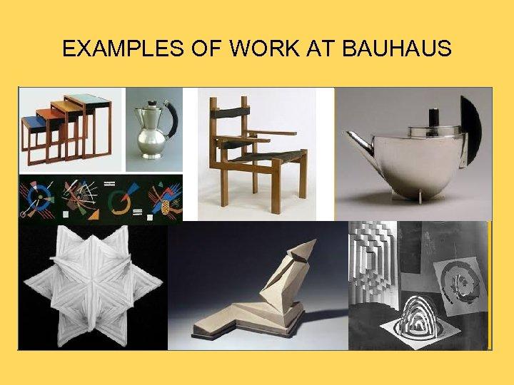 EXAMPLES OF WORK AT BAUHAUS