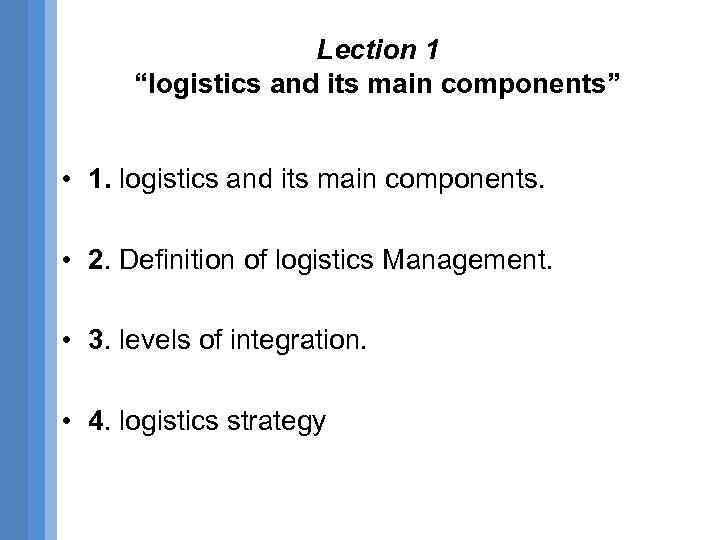 "Lection 1 ""logistics and its main components"" • 1. logistics and its main components."