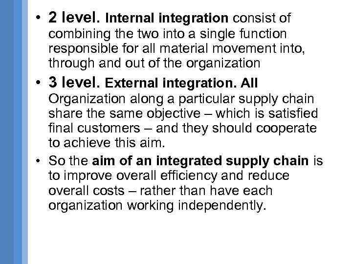 • 2 level. Internal integration consist of combining the two into a single
