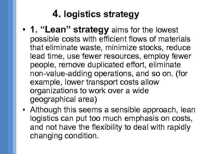 "4. logistics strategy • 1. ""Lean"" strategy aims for the lowest possible costs with"