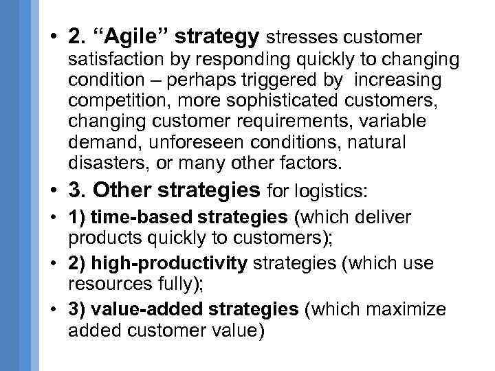 "• 2. ""Agile"" strategy stresses customer • • satisfaction by responding quickly to"