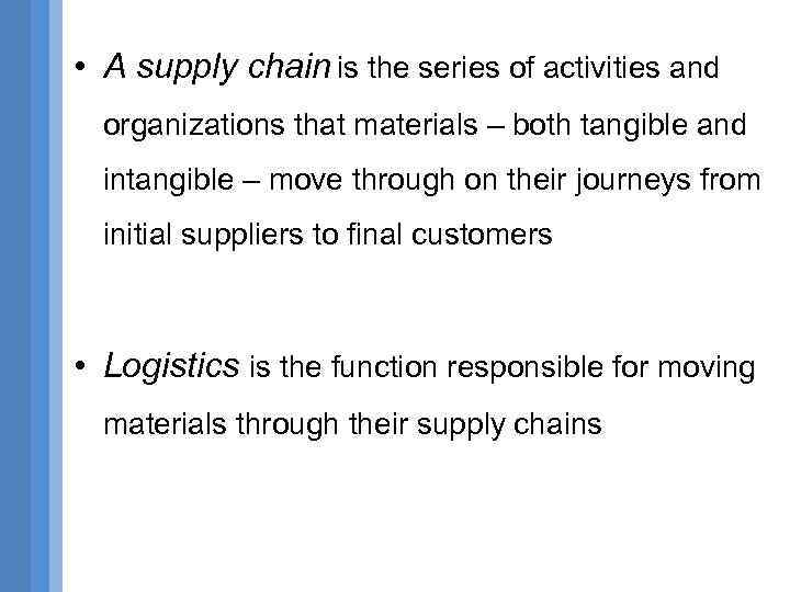 • A supply chain is the series of activities and organizations that materials
