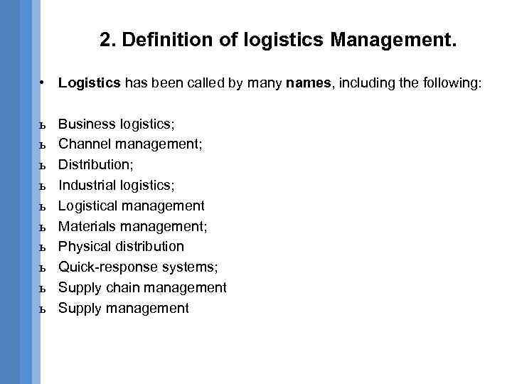 2. Definition of logistics Management. • Logistics has been called by many names, including