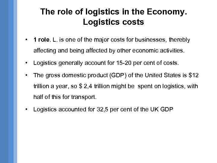 The role of logistics in the Economy. Logistics costs • 1 role. L. is