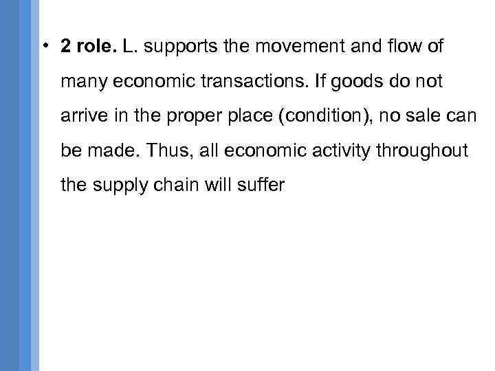 • 2 role. L. supports the movement and flow of many economic transactions.