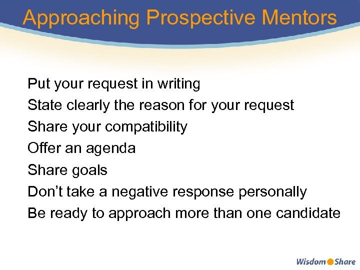 Approaching Prospective Mentors Put your request in writing State clearly the reason for your