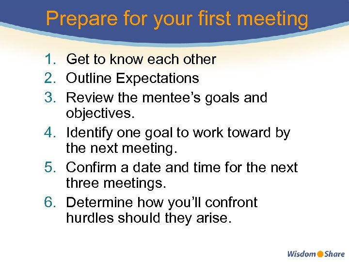 Prepare for your first meeting 1. Get to know each other 2. Outline Expectations