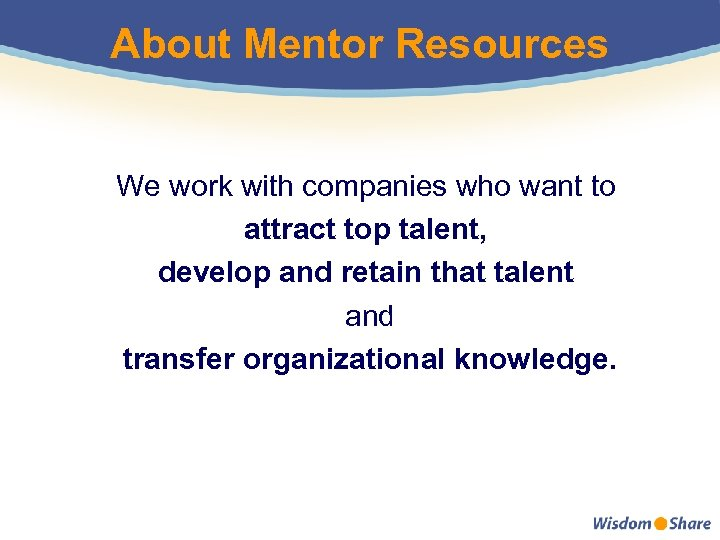 About Mentor Resources We work with companies who want to attract top talent, develop