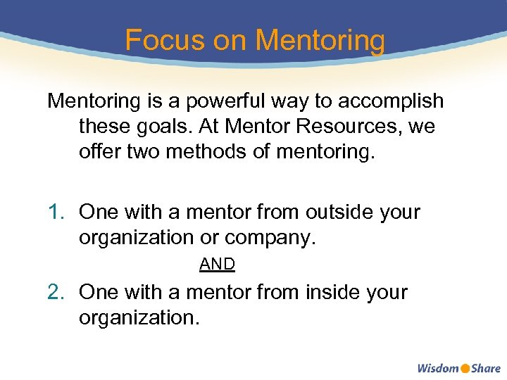 Focus on Mentoring is a powerful way to accomplish these goals. At Mentor Resources,