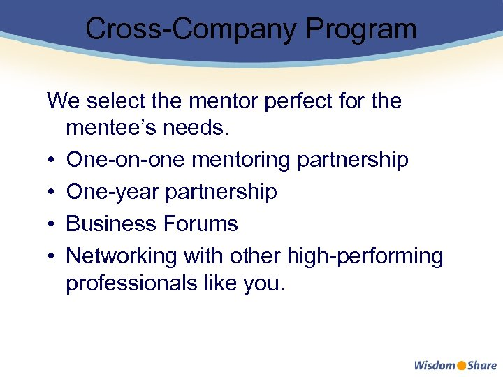 Cross-Company Program We select the mentor perfect for the mentee's needs. • One-on-one mentoring