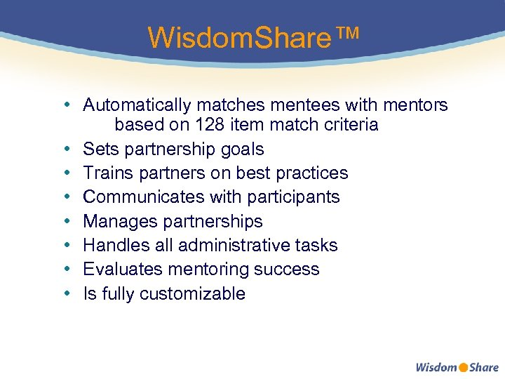 Wisdom. Share™ • Automatically matches mentees with mentors based on 128 item match criteria