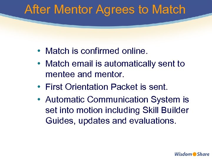 After Mentor Agrees to Match • Match is confirmed online. • Match email is