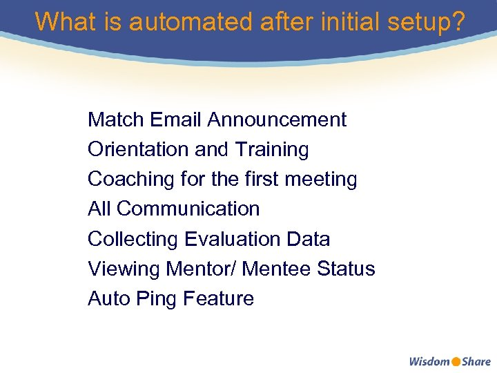 What is automated after initial setup? Match Email Announcement Orientation and Training Coaching for
