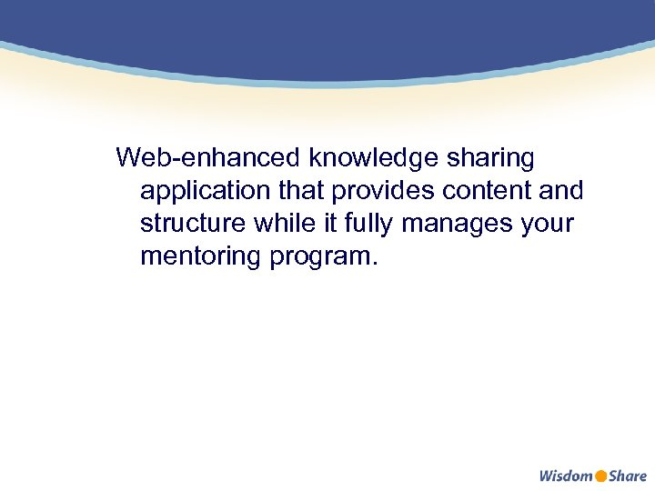 Web-enhanced knowledge sharing application that provides content and structure while it fully manages your