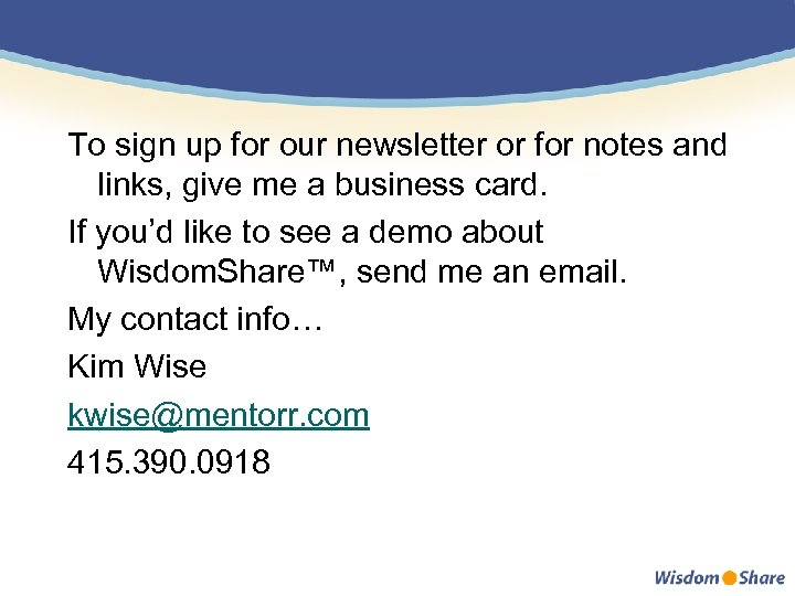 To sign up for our newsletter or for notes and links, give me a