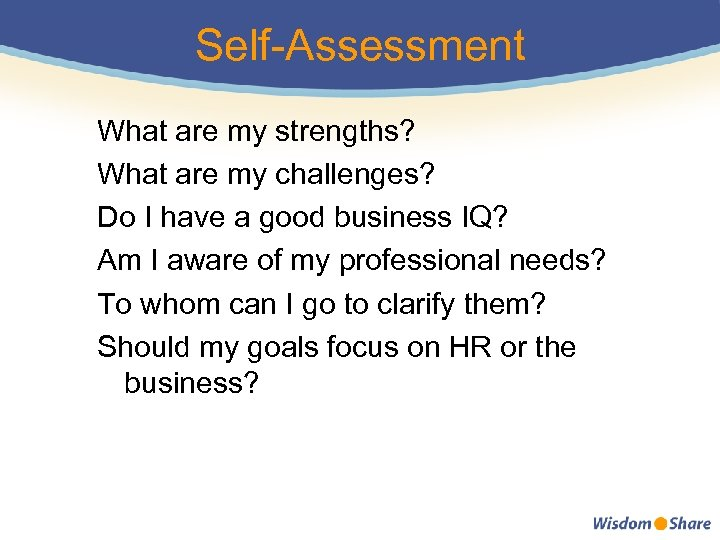 Self-Assessment What are my strengths? What are my challenges? Do I have a good