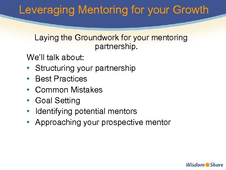 Leveraging Mentoring for your Growth Laying the Groundwork for your mentoring partnership. We'll talk