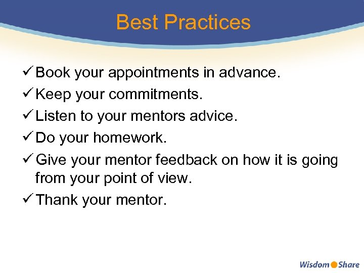 Best Practices ü Book your appointments in advance. ü Keep your commitments. ü Listen