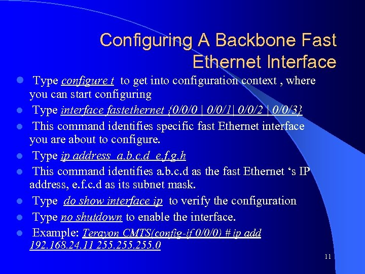 Configuring A Backbone Fast Ethernet Interface l Type configure t to get into configuration