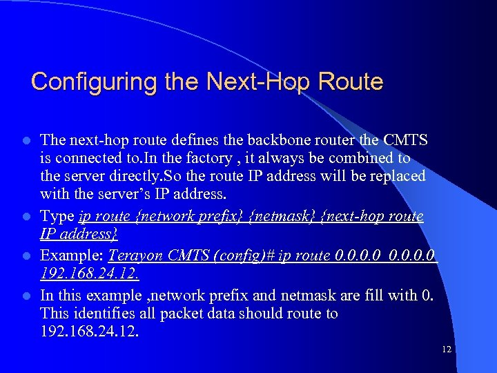 Configuring the Next-Hop Route The next-hop route defines the backbone router the CMTS is