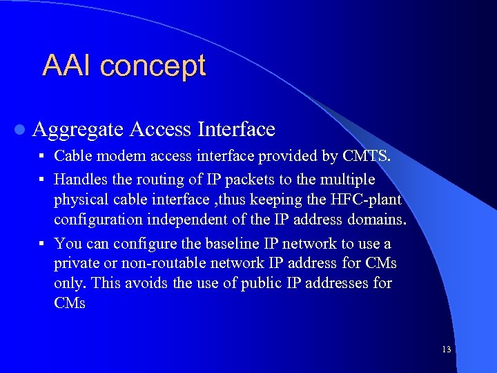 AAI concept l Aggregate Access Interface § Cable modem access interface provided by CMTS.