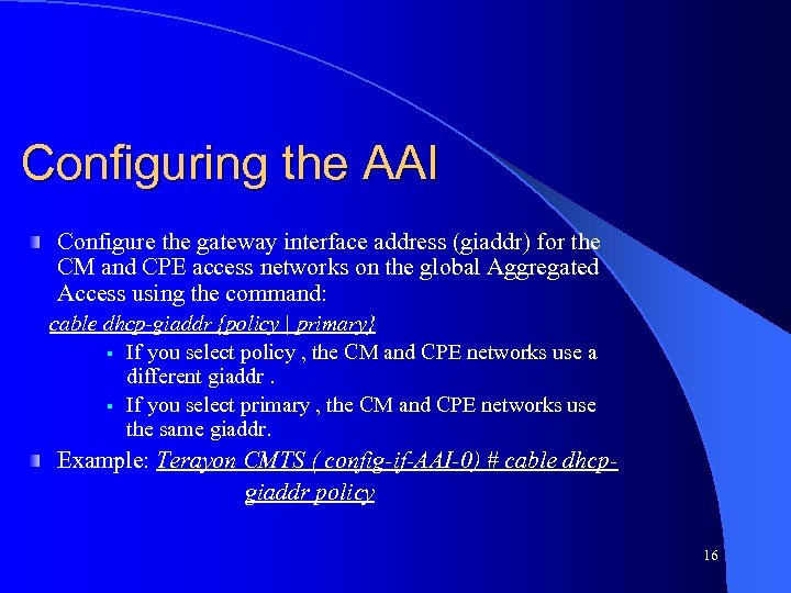 Configuring the AAI Configure the gateway interface address (giaddr) for the CM and CPE
