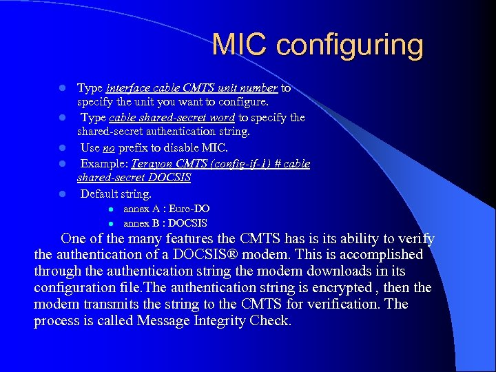 MIC configuring l l l Type interface cable CMTS unit number to specify the