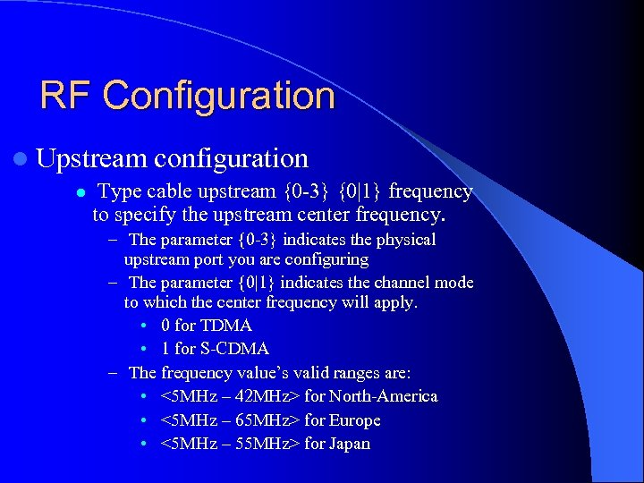RF Configuration l Upstream l configuration Type cable upstream {0 -3} {0|1} frequency to