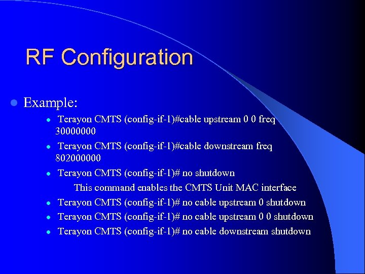 RF Configuration l Example: l l l Terayon CMTS (config-if-1)#cable upstream 0 0 freq