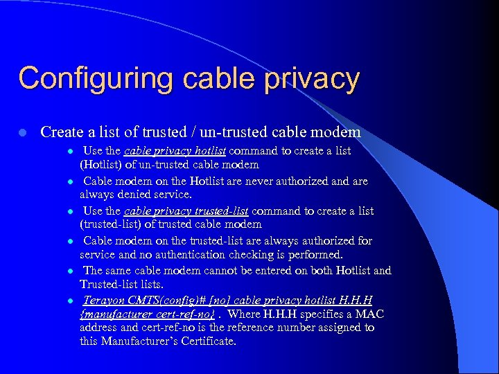 Configuring cable privacy l Create a list of trusted / un-trusted cable modem l