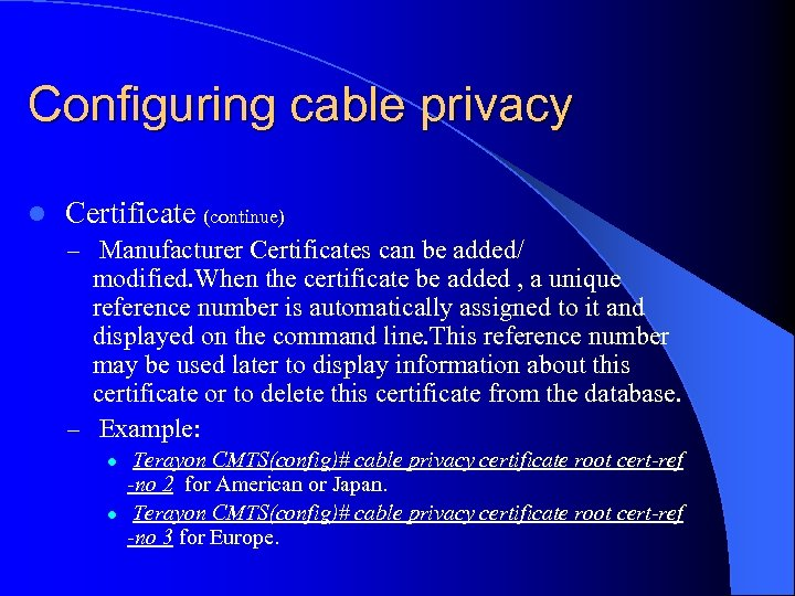 Configuring cable privacy l Certificate (continue) – Manufacturer Certificates can be added/ modified. When