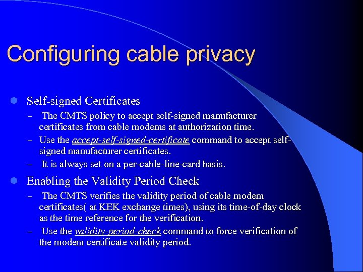 Configuring cable privacy l Self-signed Certificates – The CMTS policy to accept self-signed manufacturer