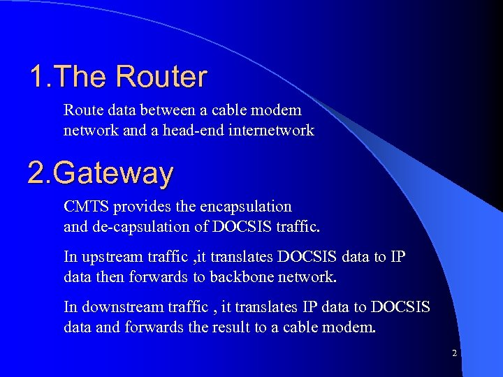 1. The Router Route data between a cable modem network and a head-end internetwork
