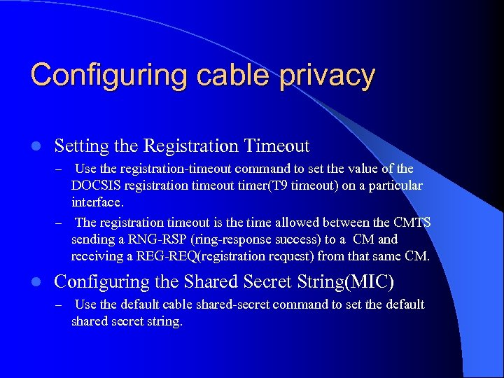 Configuring cable privacy l Setting the Registration Timeout – Use the registration-timeout command to