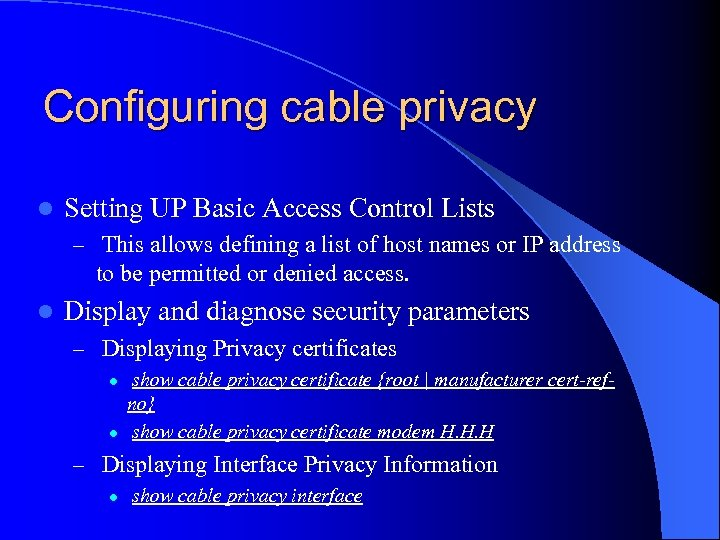 Configuring cable privacy l Setting UP Basic Access Control Lists – This allows defining