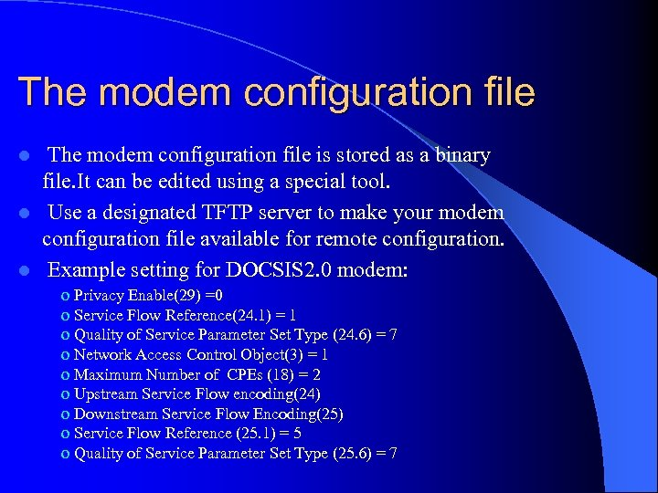 The modem configuration file is stored as a binary file. It can be edited