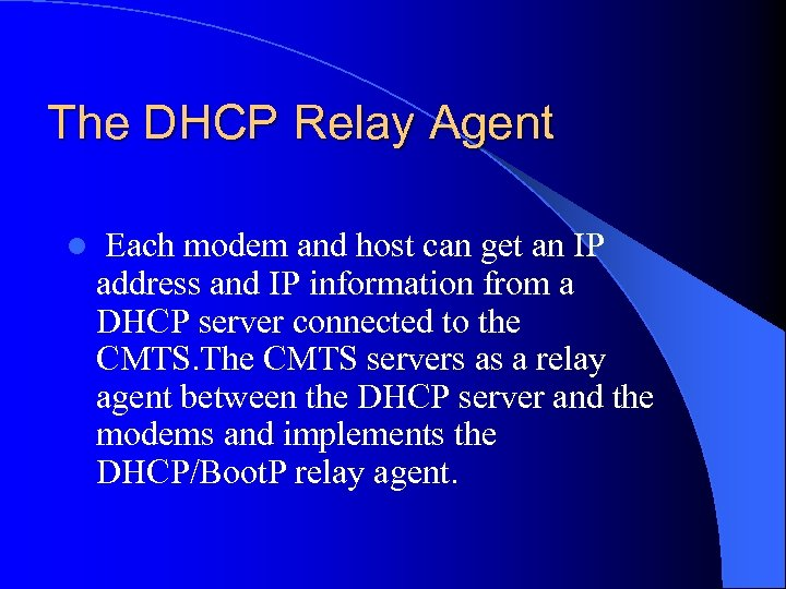 The DHCP Relay Agent l Each modem and host can get an IP address